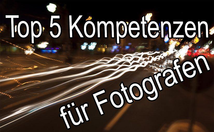 Top 5 Kompetenzen für Fotografen
