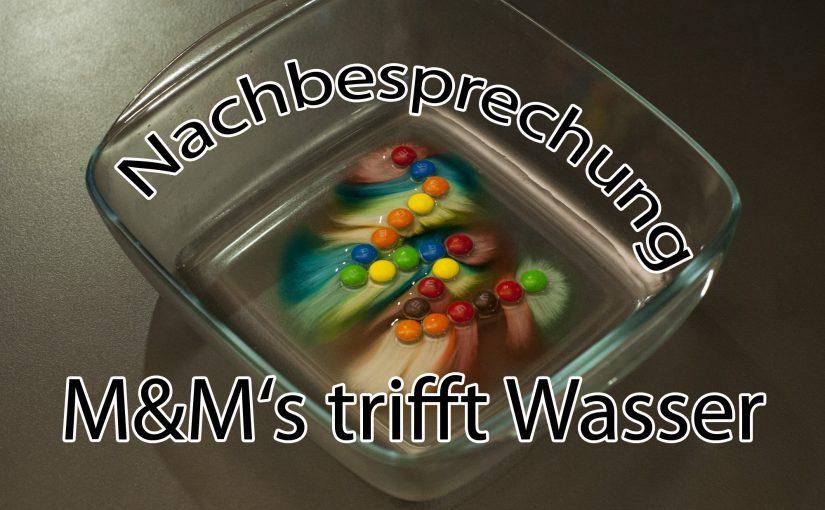 Nachbesprechung 'M&M's trifft Wasser'